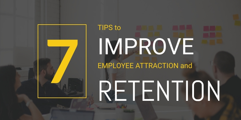 Seven Tips For Improving Your Employee Attraction And Retention Strategies